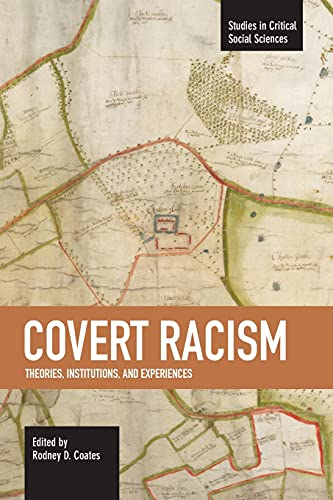 9781608462100: Covert Racism: Theories, Institutions, and Experiences (Studies in Critical Social Sciences)