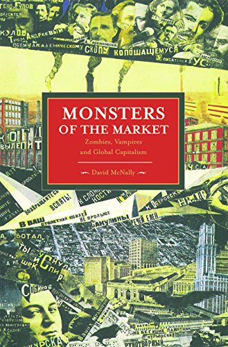 9781608462339: Monsters Of The Market: Zombies, Vampires And Global Capitalism: Historical Materialism, Volume 30