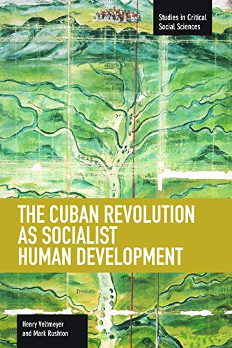 The Cuban Revolution as Socialist Human Development (Studies in Critical Social Sciences): ...