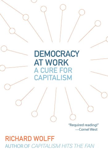9781608462476: Democracy at Work: A Cure for Capitalism