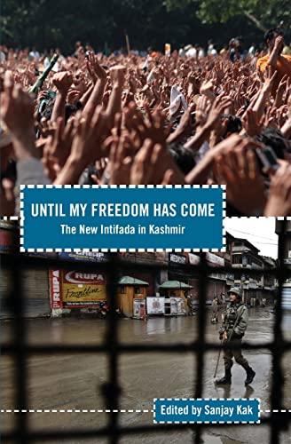 Until My Freedom Has Come: The New Intifada in Kashmir: Kak Sanjay