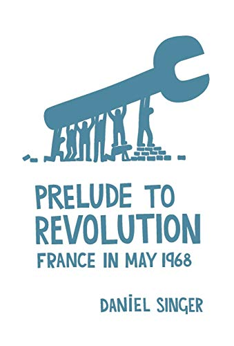 9781608462735: Prelude to Revolution: France in May 1968