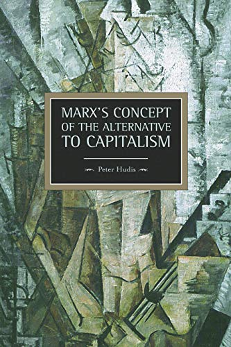 9781608462759: Marx's Concept of the Alternative to Capitalism (Historical Materialism)
