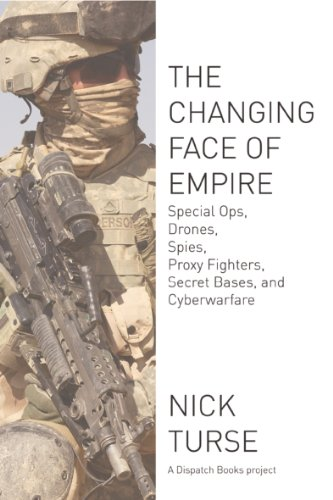 9781608463107: The Changing Face Of Empire: Special Ops, Drones, Spies, Proxy Fighters, Secret Bases, and Cyberwarfare (Dispatch Books)
