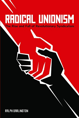 9781608463305: Radical Unionism: The Rise and Fall of Revolutionary Syndicalism