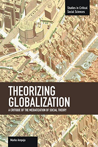 9781608463435: Theorizing Globalization: A Critique of the Mediatization of Social Theory (Studies in Critical Social Sciences)