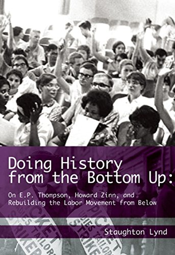 9781608463886: Doing History from the Bottom Up: On E.P. Thompson, Howard Zinn, and Rebuilding the Labor Movement from Below