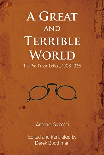 A Great and Terrible World: The Pre-Prison: Gramsci, Antonio