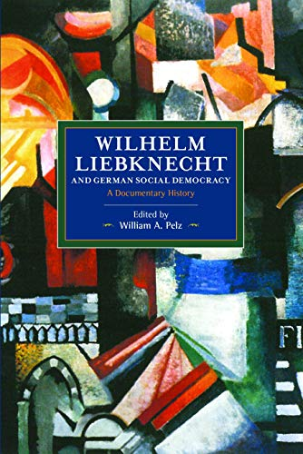 9781608463947: Wilhelm Liebknecht and German Social Democracy: A Documentary History