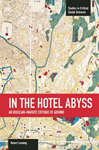 9781608464203: In the Hotel Abyss: An Hegelian-Marxist Critique of Adorno (Studies in Critical Social Sciences)