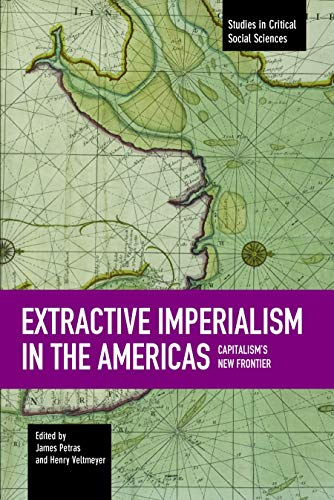 9781608464944: Extractive Imperialism in the Americas: Capitalism's New Frontier (Studies in Critical Social Sciences)