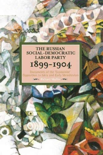 9781608465552: The Russian Social-Democratic Labour Party, 1899-1904: Documents of the 'Economist' Opposition to Iskra and Early Menshevism (Historical Materialism)