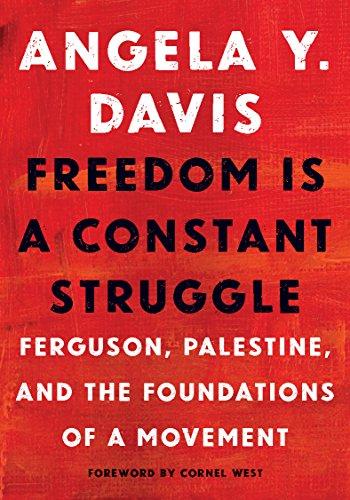 Freedom Is a Constant Struggle: Ferguson, Palestine,: Davis, Angela