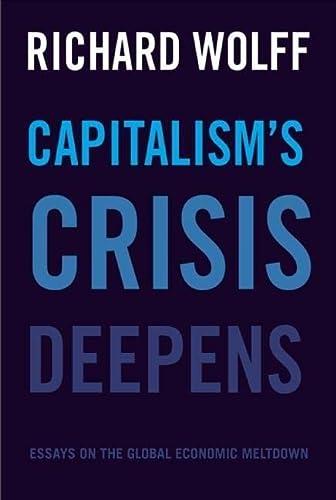 9781608465958: Capitalism's Crisis Deepens: Essays on the Global Economic Meltdown 2010-2014
