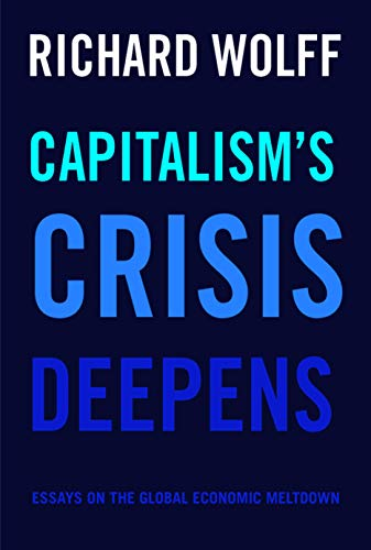 9781608465958: Capitalism's Crisis Deepens: Essays on the Global Economic Meltdown