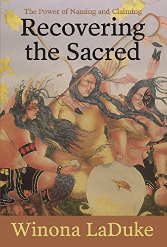 Recovering the Sacred: The Power of Naming and Claiming: Winona LaDuke
