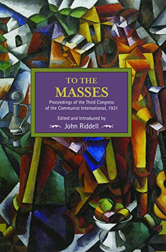 9781608466351: To The Masses: Proceedings Of The Third Congress Of The Communist International, 1921: Historical Materialism, Volume 91