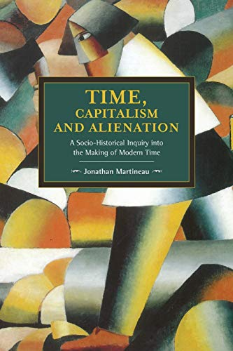 9781608466405: Time, Capitalism, and Alienation: A Socio-Historical Inquiry into the Making of Modern Time (Historical Materalism)
