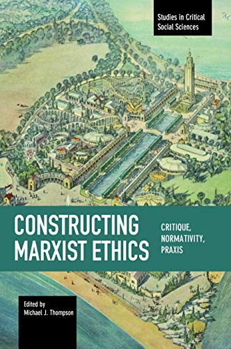 9781608466412: Constructing Marxist Ethics: Critique, Normativity, Praxis: Studies in Critical Social Science, Volume 74 (Studies in Critical Social Sciences)