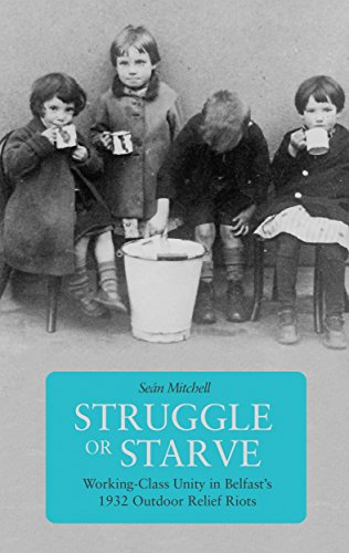 9781608466788: Struggle or Starve: Working-Class Unity in Belfast's 1932 Outdoor Relief Riots