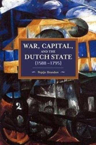 9781608466917: War, Capital, and the Dutch State (1588-1795) (Historical Materialism)