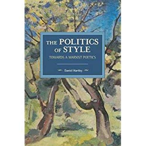9781608468287: The Politics of Style Towards a Marxist Poetics (Historical Materialism)