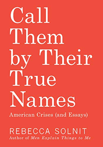 9781608469468: Call Them by Their True Names: American Crises (and Essays)