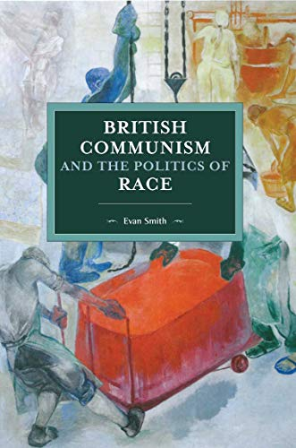 9781608469987: British Communism And The Politics Of Race: 143 (Historical Materialism)