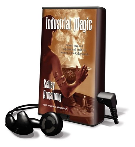 Industrial Magic [With Headphones] (Playaway Adult Fiction) (1608476359) by Kelley Armstrong