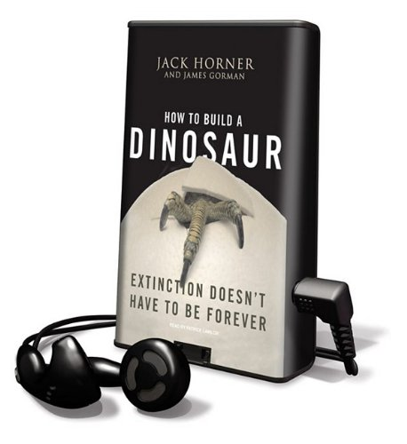 How to Build a Dinosaur: Extinction Doesn't Have to Be Forever (Playaway Adult Nonfiction) (9781608479900) by Jack Horner; James Gorman