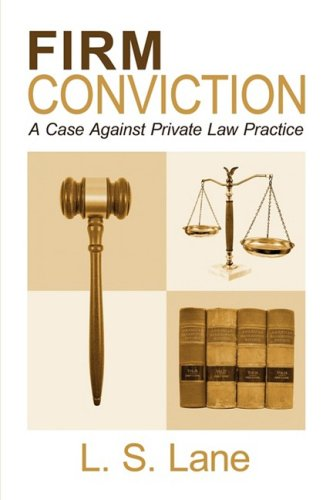 Firm Conviction, a Case Against Private Law Practice: Lane, Lisa S.