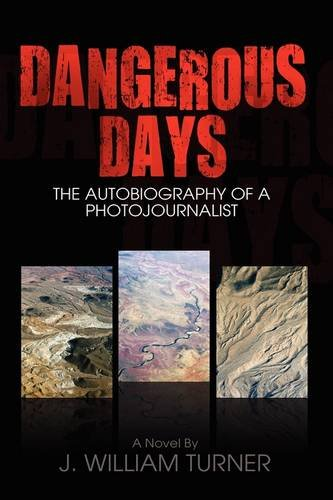 Dangerous Days, the Autobiography of a Photojournalist (1608601080) by James Turner; J. William Turner