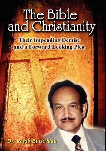 9781608603053: The Bible and Christianity: Their Impending Demise and a Forward-Looking Plea
