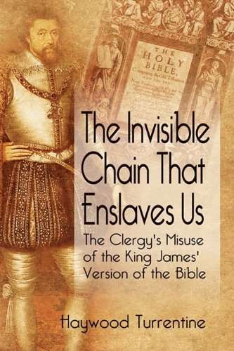 9781608604173: The Invisible Chain That Enslaves Us: The Clergy's Misuse of the King James Version of the Bible