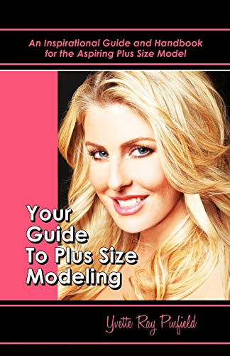 9781608604722: Your Guide to Plus-Size Modeling an Inspirational Guide and Handbook for the Aspiring Plus-Size Model
