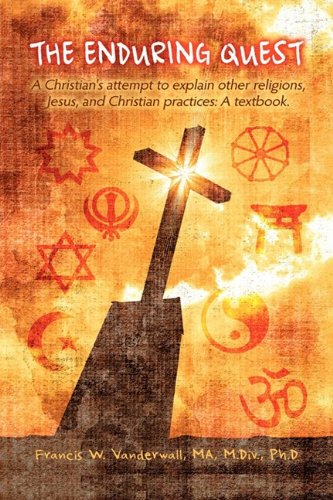 9781608604913: The Enduring Quest, a Christian's Attempt to Explain Other Religions, Jesus, and Christian Practices: A Textbook.