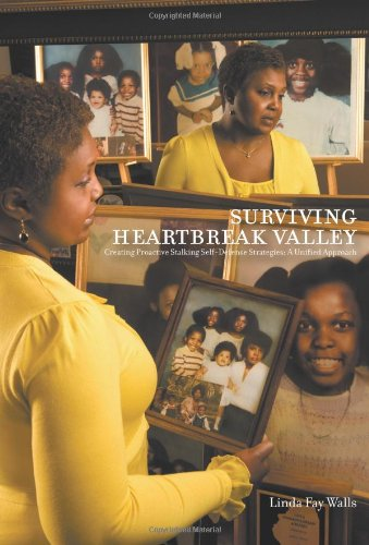 9781608605316: Surviving Heartbreak Valley: Creating Proactive Stalking Self-Defense Strategies: A Unified Approach