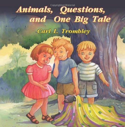 Animals, Questions, and One Big Tale: Trombley, Carl L.