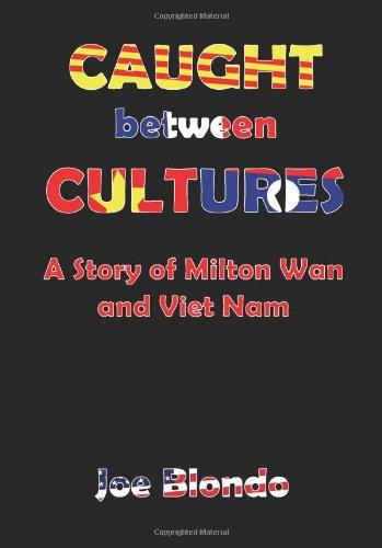 Caught Between Cultures a Story of Milton WAN and Vietnam: Blondo, Joseph