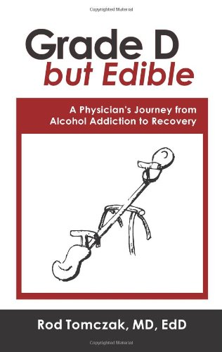 9781608608621: Grade D But Edible a Surgeon's Journey Through Alcohol Dependence, Rehabilitation and Recovery
