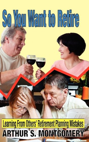 9781608609352: So You Want to Retire: Learning from Others' Retirement Planning Mistakes