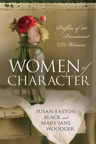 Women of Character: Profiles of 100 Prominent LDS Women (1608612120) by Susan Easton Black; Mary Jane Woodger