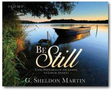 Be Still - Using Gospel Principles to Lower Anxiety