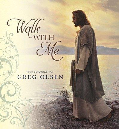Walk With Me - The Paintings of Greg Olsen: Greg Olsen