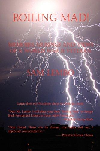 9781608621187: Boiling Mad! - Memoirs, Musings and Views of a World War II Veteran