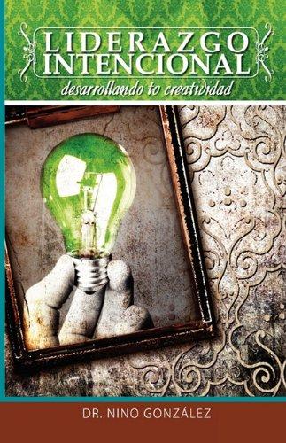 Liderazgo Intencional Desarrollando tu Creatividad Spanish Edition: Nino Gonzalez