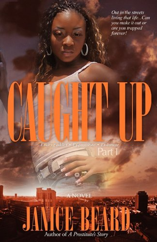 9781608622061: Caught Up - Part One - Ex-drug addict Ex-prostitute Ex-inmate