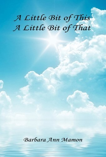 A Little Bit of This, A Little Bit of That - A Collection of Poetry and Short Stories: Barbara Ann ...