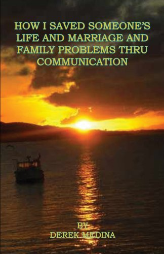 9781608624676: How I Saved Someone's Life and Marriage and Family Problems Thru Communication