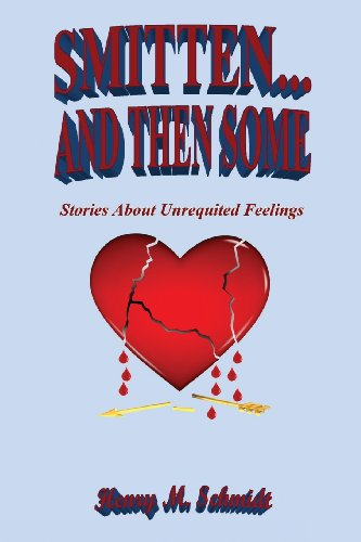 Smitten. and Then Some - Stories about Unrequited Feelings: Henry M. Schmidt